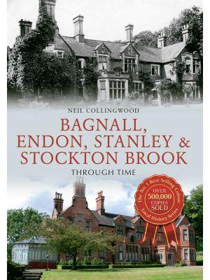 Bagnall, Endon, Stanley & Stockton Brook Through Time