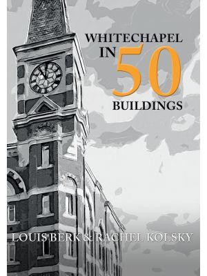 Whitechapel in 50 Buildings
