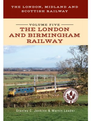 The London, Midland and Scottish Railway Volume Five The London and Birmingham Railway