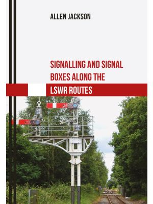Signalling and Signal Boxes Along the LSWR Routes