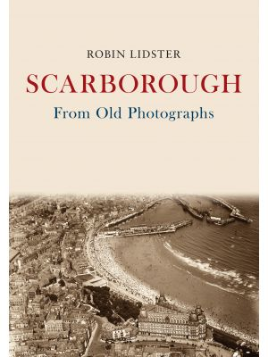 Scarborough From Old Photographs
