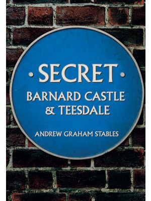 Secret Barnard Castle & Teesdale