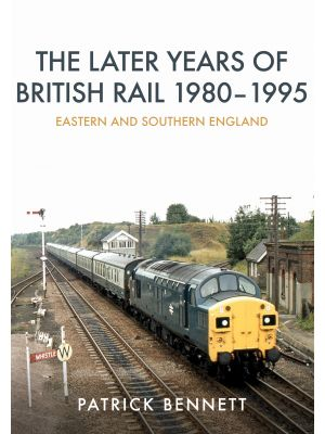 The Later Years of British Rail 1980-1995: Eastern and Southern England