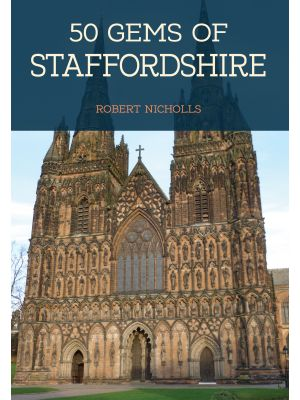 50 Gems of Staffordshire