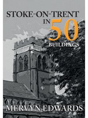 Stoke-on-Trent in 50 Buildings