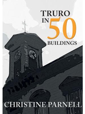 Truro in 50 Buildings