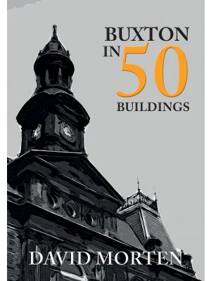 Buxton in 50 Buildings