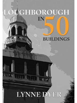 Loughborough in 50 Buildings