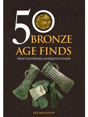50 Bronze Age Finds From the Portable Antiquities Scheme