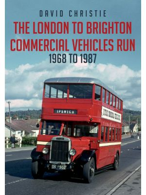 The London to Brighton Commercial Vehicles Run: 1968 to 1987