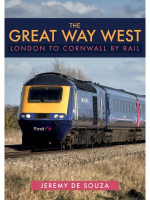 The Great Way West: London to Cornwall by Rail
