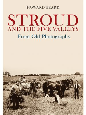 Stroud and the Five Valleys From Old Photographs