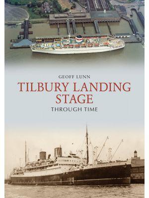 Tilbury Landing Stage Through Time