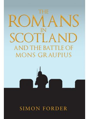 The Romans in Scotland and The Battle of Mons Graupius