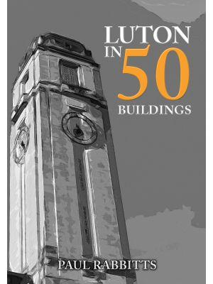 Luton in 50 Buildings