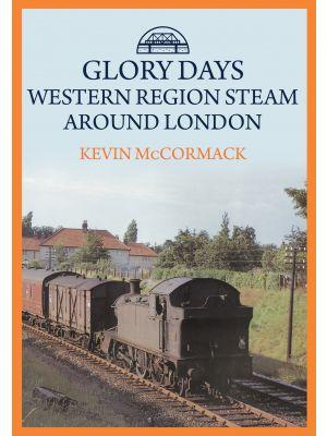 Glory Days: Western Region Steam Around London