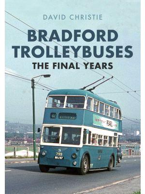 Bradford Trolleybuses: The Final Years