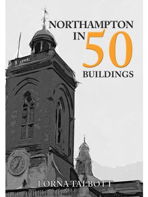 Northampton in 50 Buildings