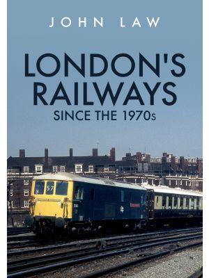 London's Railways Since the 1970s