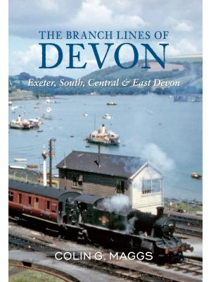 The Branch Lines of Devon Exeter, South, Central & East Devon