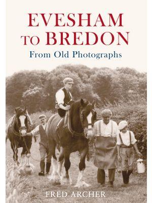 Evesham to Bredon From Old Photographs