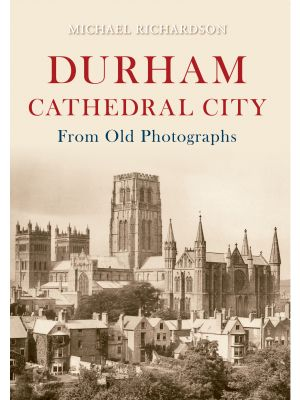Durham Cathedral City from Old Photographs