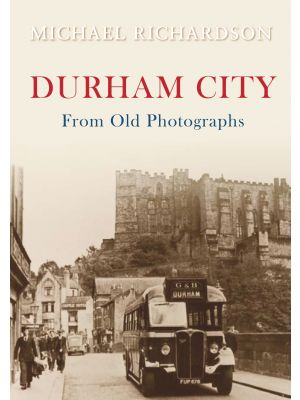 Durham City from Old Photographs