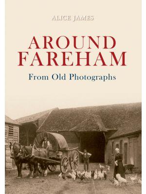 Around Fareham From Old Photographs