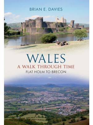 Wales A Walk Through Time - Flat Holm to Brecon