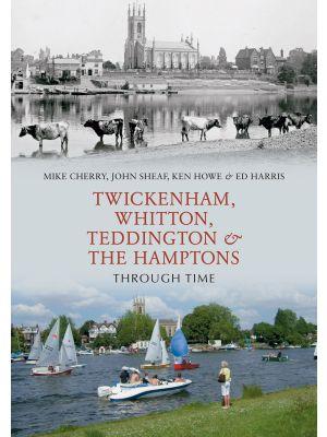 Twickenham, Whitton, Teddington & the Hamptons Through Time