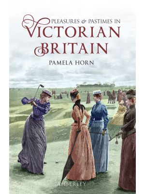 Pleasures and Pastimes in Victorian Britain