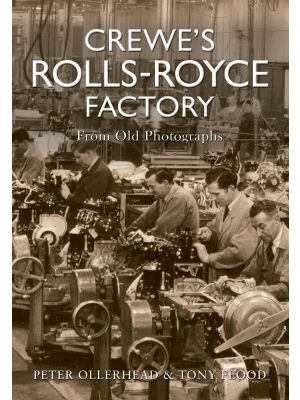 Crewe's Rolls Royce Factory From Old Photographs